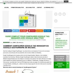 Guide complet pour configurer Google Tag Manager avec Google Analytics - Formation Analytics du webAnalyste - webAnalyste