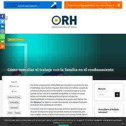 Cómo conciliar el trabajo con la familia en el confinamiento - ORH