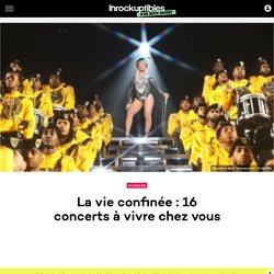 La vie confinée : 16 concerts à vivre chez vous