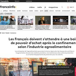 Les Français doivent s'attendre à une baisse de pouvoir d'achat après le confinement, selon l'industrie agroalimentaire...