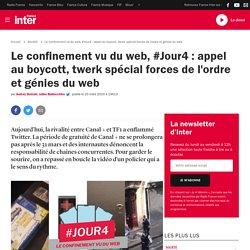 Le confinement vu du web, #Jour4 : appel au boycott, twerk spécial forces de l'ordre et génies du web