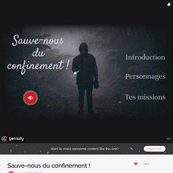 Sauve-nous du confinement ! by christine.lepot on Genially