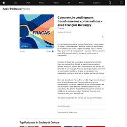 Fracas: Comment le confinement transforme nos conversations - avec François De Singly on Apple Podcasts