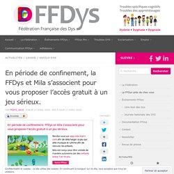 En période de confinement, la FFDys et Mila s'associent pour vous proposer l'accès gratuit à un jeu sérieux. – Fédération Française des DYS