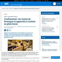 FRANCE BLEU 17/11/20 Confinement : les ventes de fromages et appareils à raclette en plein boom