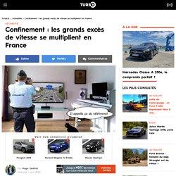 Confinement : les grands excès de vitesse se multiplient en France