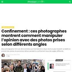 Confinement : ces photographes montrent comment manipuler l'opinion avec des photos prises selon différents angles