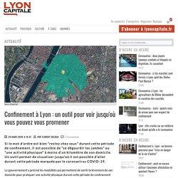 Confinement à Lyon : un outil pour voir jusqu'où vous pouvez vous promener