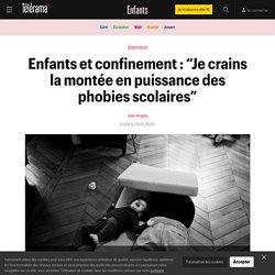 """Enfants et confinement : """"Je crains la montée en puissance des phobies scolaires"""" - Enfants"""