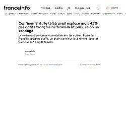 Confinement : le télétravail explose mais 45% des actifs français ne travaillent plus, selon un sondage