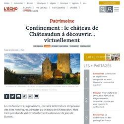 Confinement : le château de Châteaudun à découvrir... virtuellement - Châteaudun (28200)