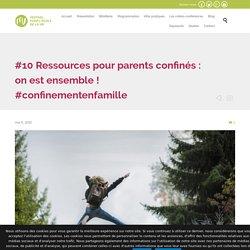 #10 Ressources pour parents confinés : on est ensemble ! #confinementenfamille