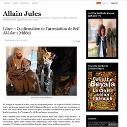 "Libya - Confirmation of the arrest of Seif Al-Islam (video) ""Allain Jules"