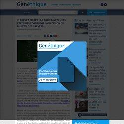 GENETHIQUE 13/09/18 Brevet CRISPR : la cour d'appel des Etats-Unis confirme la décision du bureau des brevets