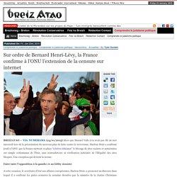 Sur ordre de Bernard Henri-Lévy, la France confirme à l'ONU l'extension de la censure sur internet