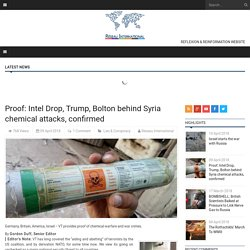Proof: Intel Drop, Trump, Bolton behind Syria chemical attacks, confirmed