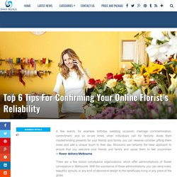 Top 6 Tips For Confirming Your Online Florist's Reliability