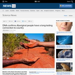 DNA confirms Aboriginal people have a long-lasting connection to country - Science News