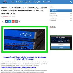 Best Deals & Offer Sony confirms Sony confirms Game Stop and alternative retailers sell PS4 transfer codes