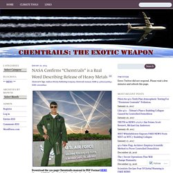 "NASA Confirms ""Chemtrails"" is a Real Word Describing Release of Heavy Metals « Chemtrails: The Exotic Weapon"