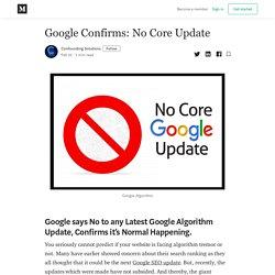 Google Confirms: No Core Update - Confounding Solutions - Medium
