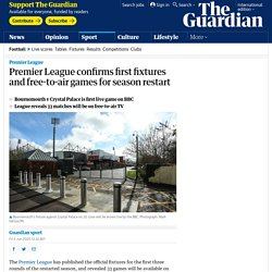 Premier League confirms first fixtures and free-to-air games for season restart