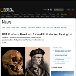 DNA Confirms: Here Lieth Richard III, Under Yon Parking Lot