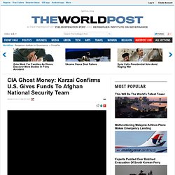 CIA Ghost Money: Karzai Confirms U.S. Gives Funds To Afghan National Security Team