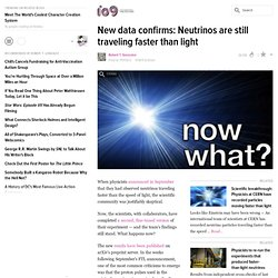 New data confirms: Neutrinos are still traveling faster than light