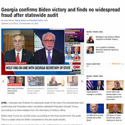 Georgia recount confirms Biden victory and finds no widespread fraud after statewide audit - CNNPolitics