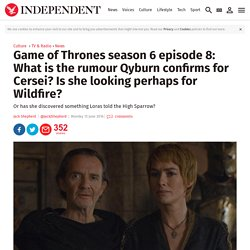 Game of Thrones season 6 episode 8: What is the rumour Qyburn confirms for Cersei? Is she looking perhaps for Wildfire?