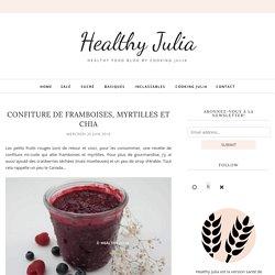 CONFITURE DE FRAMBOISES, MYRTILLES ET CHIA - Healthy Julia