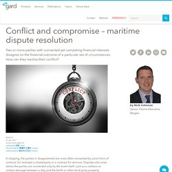Conflict and compromise – maritime dispute resolution - GARD