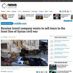 ISIS Syrian conflict: Russian travel company to sell war tourism in Syria