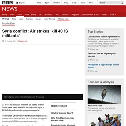 Syria conflict: Air strikes 'kill 40 IS militants' 19.10 BBC