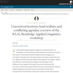 Unresolved tensions, hard realities and conflicting agendas: a review of the BAAL/Routledge Applied Linguistics workshop : The Language Scholar