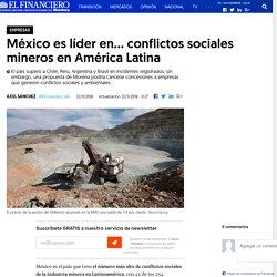 México es líder en… conflictos sociales mineros en América Latina