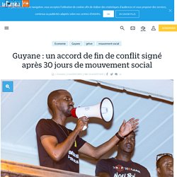 Guyane : un accord de fin de conflit signé après 30 jours de mouvement social - Le Parisien