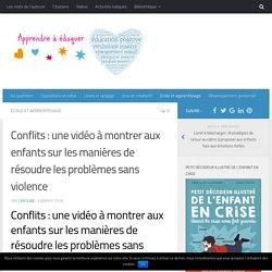 Conflits : une vidéo à montrer aux enfants sur les manières de résoudre les problèmes sans violence