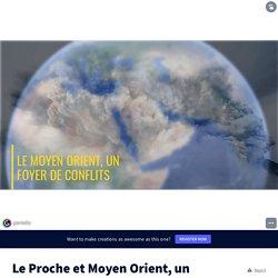 Le Proche et Moyen Orient, un foyer de conflits by Pauthier on Genially