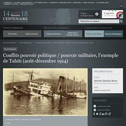 Conflits pouvoir politique / pouvoir militaire, l'exemple de Tahiti (août-décembre 1914)