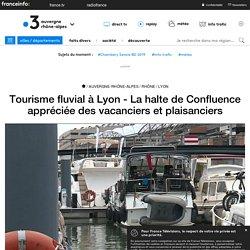 Tourisme fluvial à Lyon - La halte de Confluence appréciée des vacanciers et plaisanciers