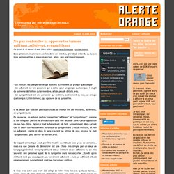 Ne pas confondre ni opposer les termes militant, adhérent, sympathisant - www.alerte-orange.com