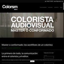 Master o conformado: los workflows de un colorista - Colorsm