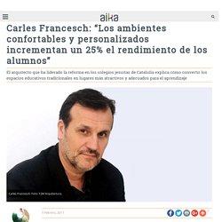 """Carles Francesch: """"Los ambientes confortables y personalizados incrementan un 25% el rendimiento de los alumnos"""" - Aika Educación"""
