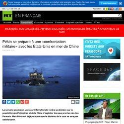 Pékin se prépare à une «confrontation militaire» avec les Etats-Unis en mer de Chine