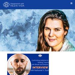 Confronting Addiction and Healing Trauma w/ Nathaniel V. Dust – Dreamwork with Kezia Vida