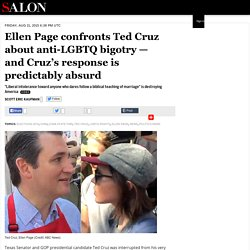 Ellen Page confronts Ted Cruz about anti-LGBTQ bigotry — and Cruz's response is predictably absurd