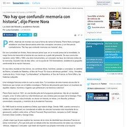 """""""No hay que confundir memoria con historia"""", dijo Pierre Nora - 15.03.2006"""