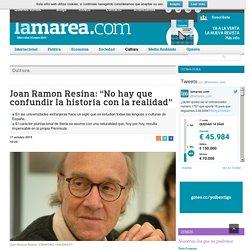 """Joan Ramon Resina: """"No hay que confundir la historia con la realidad"""""""